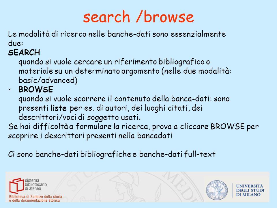 search /browse Le modalità di ricerca nelle banche-dati sono essenzialmente due: SEARCH quando si vuole cercare un riferimento bibliografico o materia