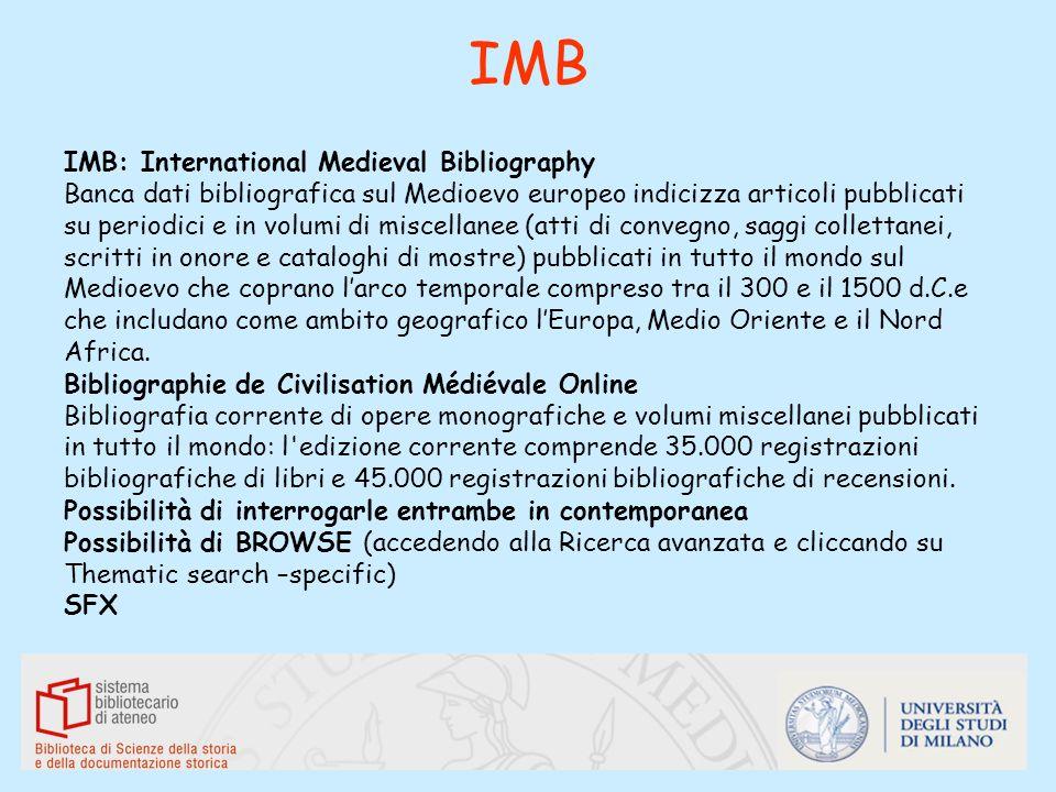 IMB IMB: International Medieval Bibliography Banca dati bibliografica sul Medioevo europeo indicizza articoli pubblicati su periodici e in volumi di m
