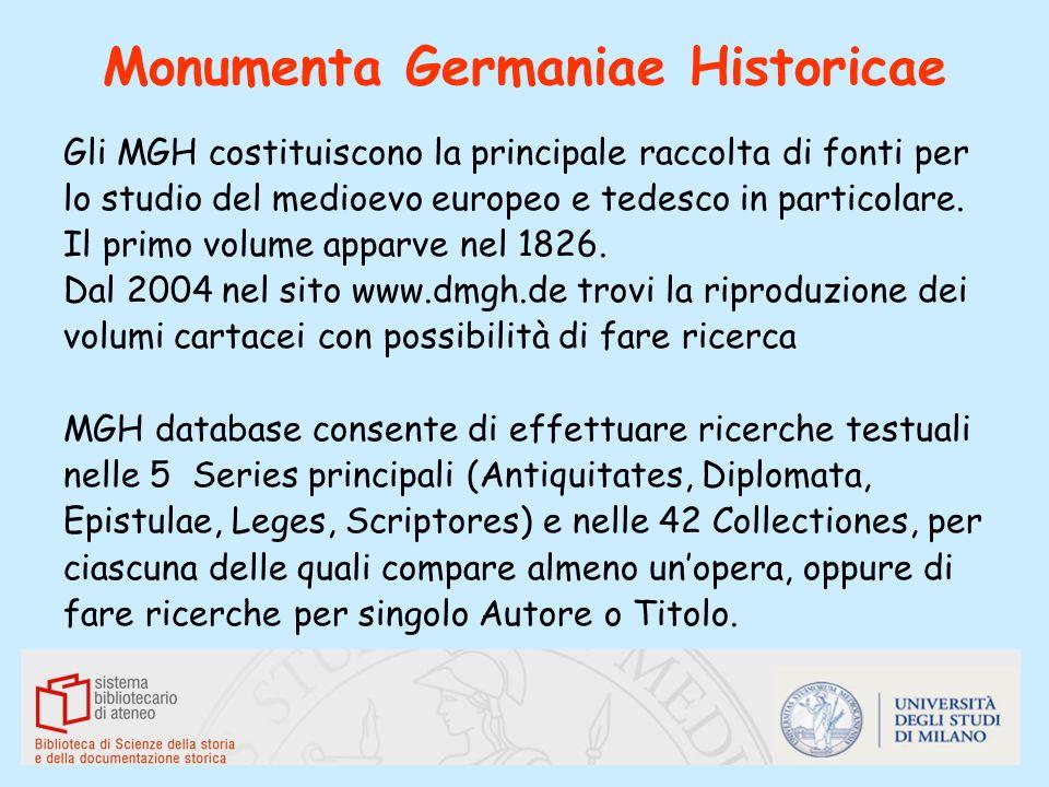 Monumenta Germaniae Historicae Gli MGH costituiscono la principale raccolta di fonti per lo studio del medioevo europeo e tedesco in particolare. Il p