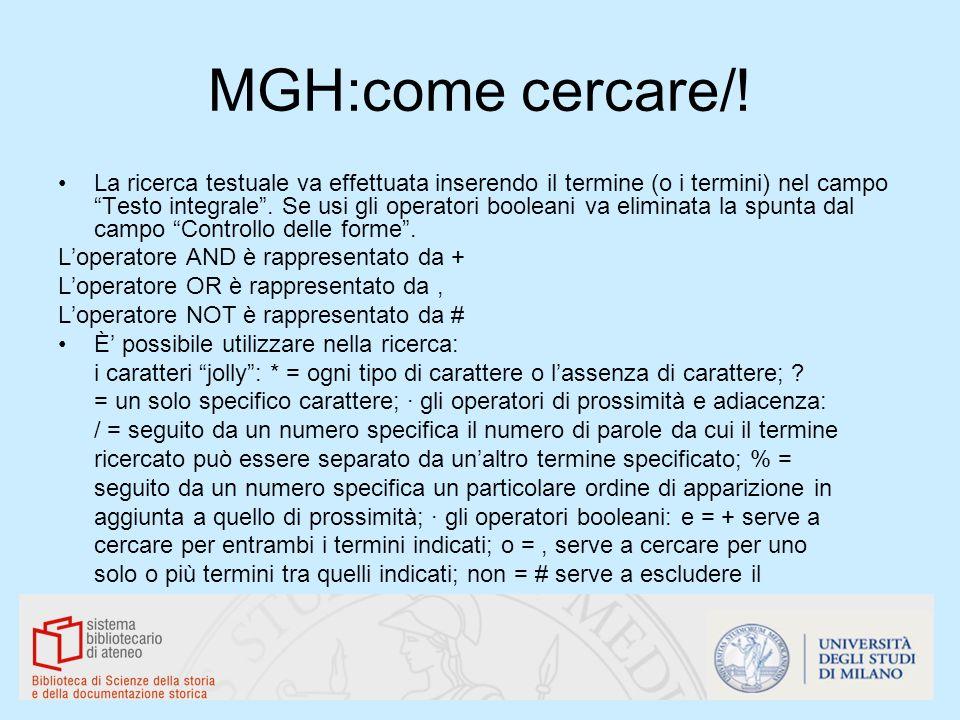 MGH:come cercare/! La ricerca testuale va effettuata inserendo il termine (o i termini) nel campo Testo integrale. Se usi gli operatori booleani va el