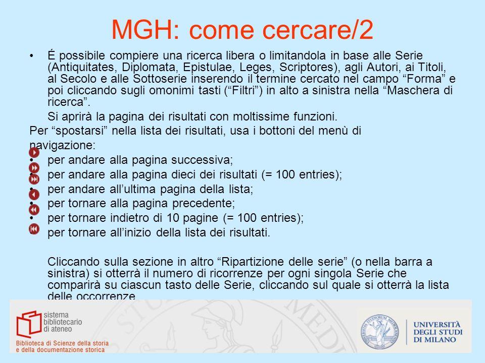 MGH: come cercare/2 É possibile compiere una ricerca libera o limitandola in base alle Serie (Antiquitates, Diplomata, Epistulae, Leges, Scriptores),