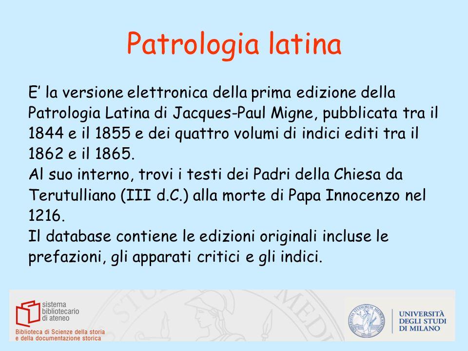 Patrologia latina E la versione elettronica della prima edizione della Patrologia Latina di Jacques-Paul Migne, pubblicata tra il 1844 e il 1855 e dei