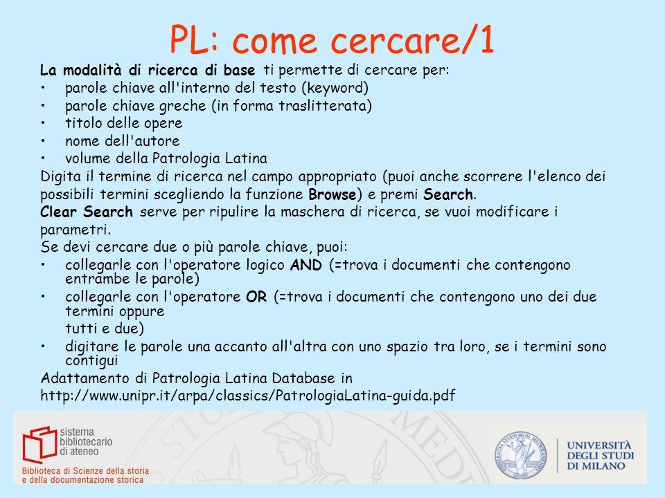 PL: come cercare/1 La modalità di ricerca di base ti permette di cercare per: parole chiave all'interno del testo (keyword) parole chiave greche (in f