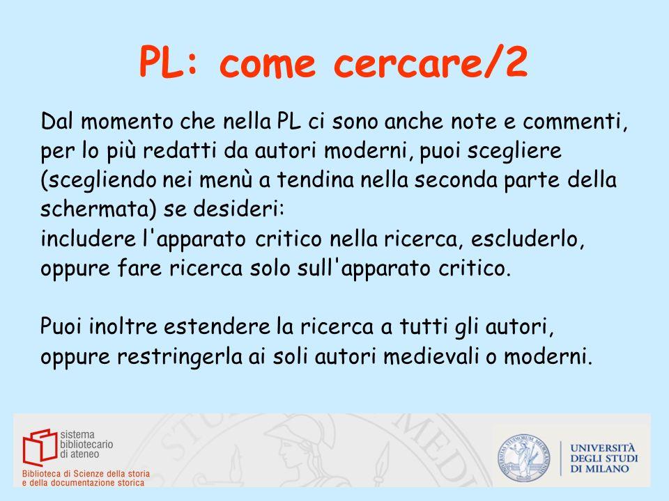 PL: come cercare/2 Dal momento che nella PL ci sono anche note e commenti, per lo più redatti da autori moderni, puoi scegliere (scegliendo nei menù a