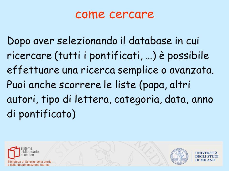 come cercare Dopo aver selezionando il database in cui ricercare (tutti i pontificati, …) è possibile effettuare una ricerca semplice o avanzata. Puoi