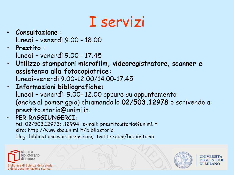 I servizi Consultazione : lunedì – venerdì 9.00 - 18.00 Prestito : lunedì – venerdì 9.00 - 17.45 Utilizzo stampatori microfilm, videoregistratore, sca