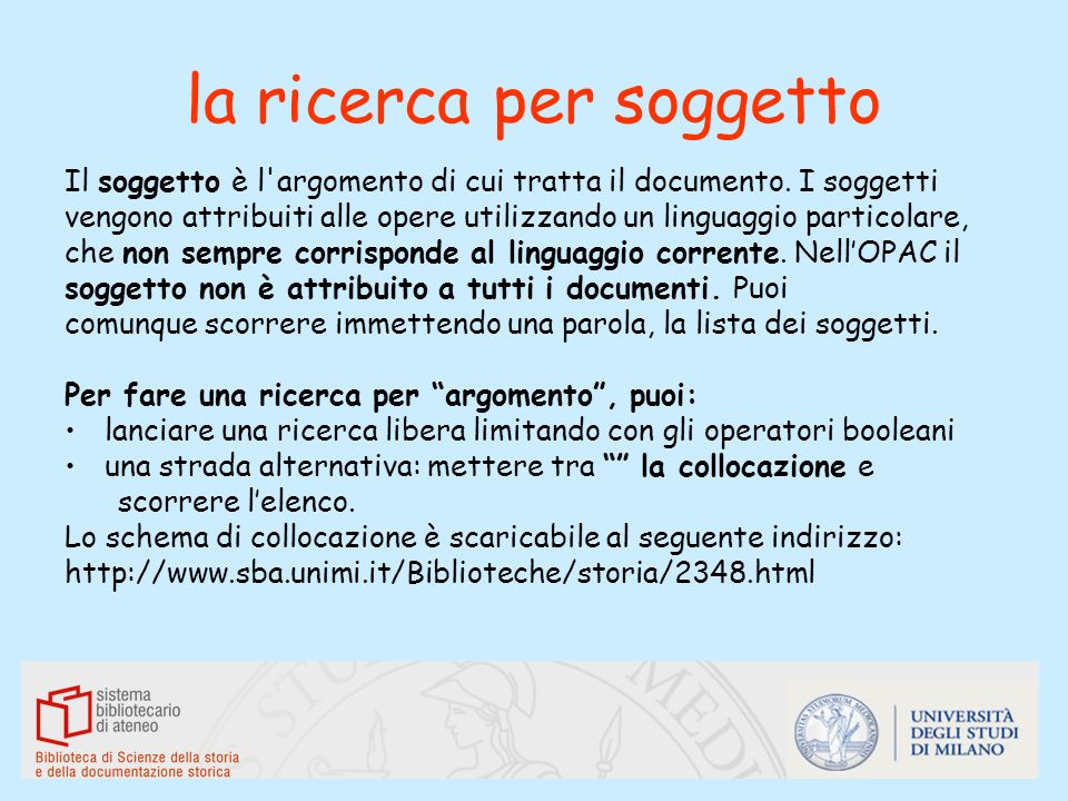 la ricerca per soggetto Il soggetto è l'argomento di cui tratta il documento. I soggetti vengono attribuiti alle opere utilizzando un linguaggio parti