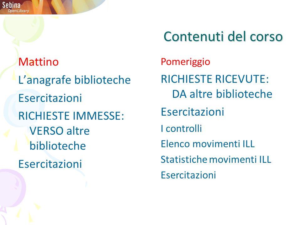 Contenuti del corso Mattino Lanagrafe biblioteche Esercitazioni RICHIESTE IMMESSE: VERSO altre biblioteche Esercitazioni Pomeriggio RICHIESTE RICEVUTE
