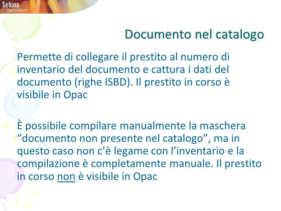 Documento nel catalogo Permette di collegare il prestito al numero di inventario del documento e cattura i dati del documento (righe ISBD). Il prestit