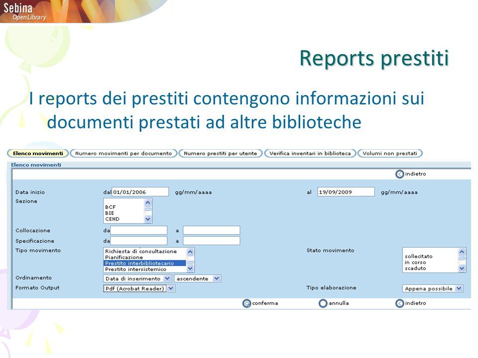 Reports prestiti I reports dei prestiti contengono informazioni sui documenti prestati ad altre biblioteche