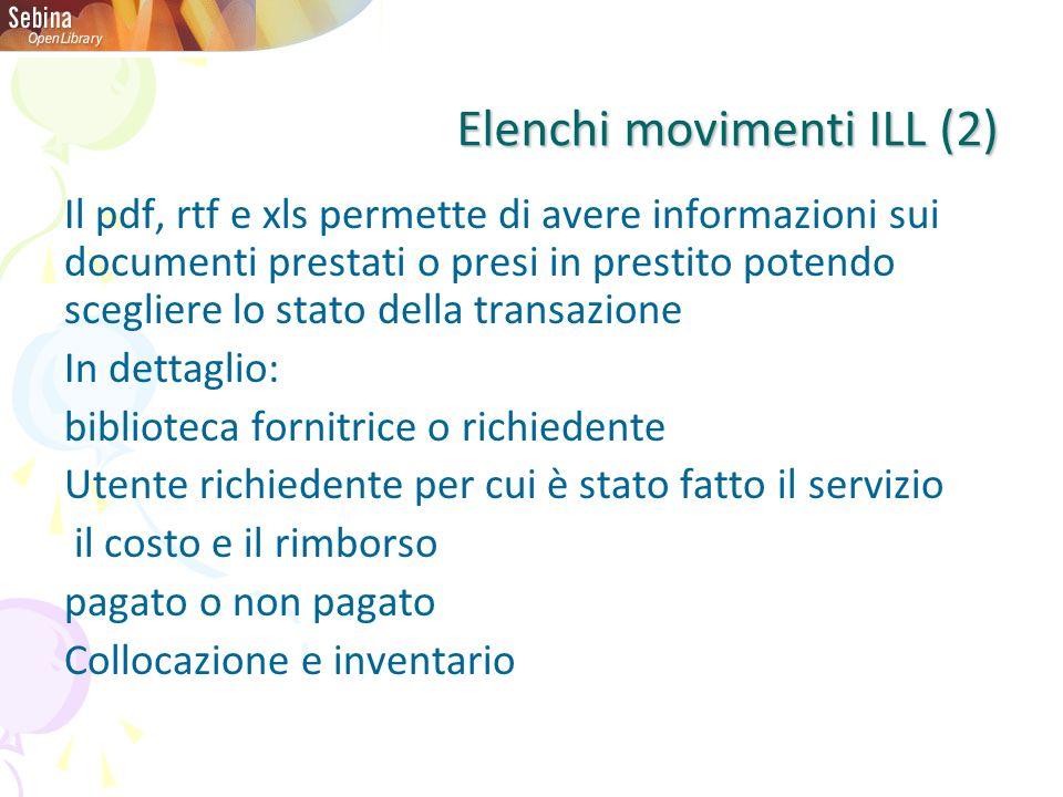 Elenchi movimenti ILL (2) Il pdf, rtf e xls permette di avere informazioni sui documenti prestati o presi in prestito potendo scegliere lo stato della
