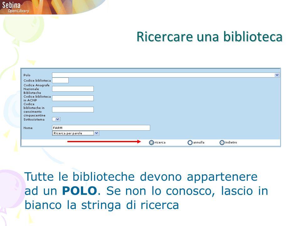 Ricercare una biblioteca Tutte le biblioteche devono appartenere ad un POLO.