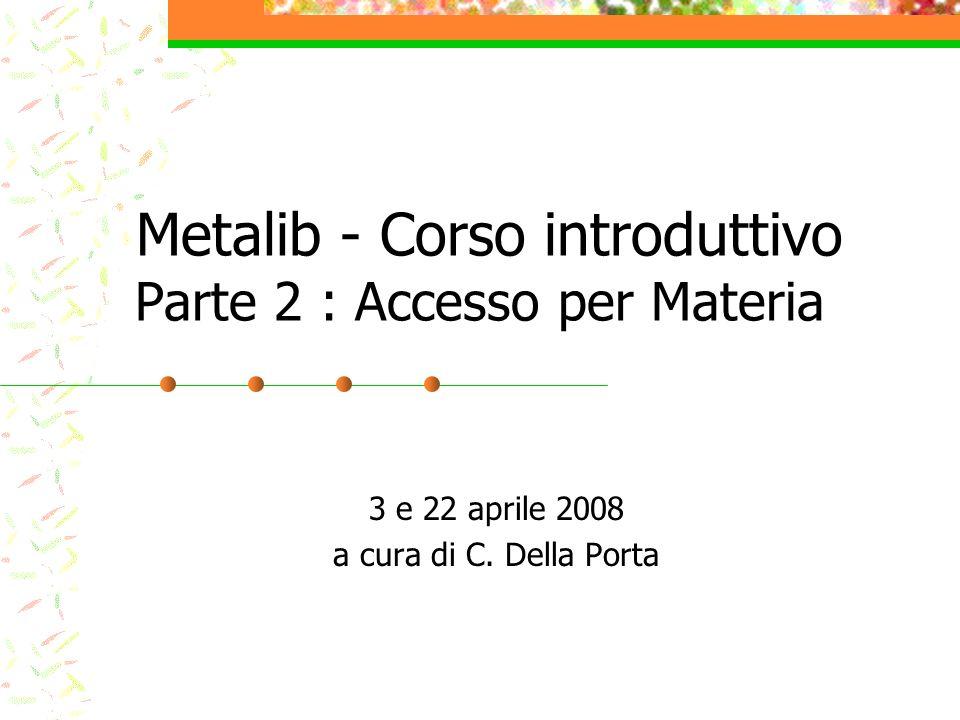 Metalib - Corso introduttivo Parte 2 : Accesso per Materia 3 e 22 aprile 2008 a cura di C.