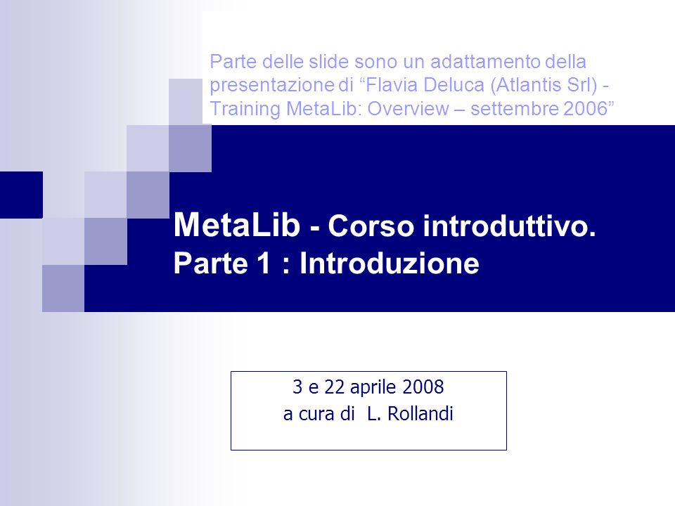 MetaLib - Corso introduttivo. Parte 1 : Introduzione Parte delle slide sono un adattamento della presentazione di Flavia Deluca (Atlantis Srl) - Train