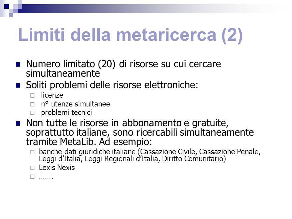 Limiti della metaricerca (2) Numero limitato (20) di risorse su cui cercare simultaneamente Soliti problemi delle risorse elettroniche: licenze n° ute