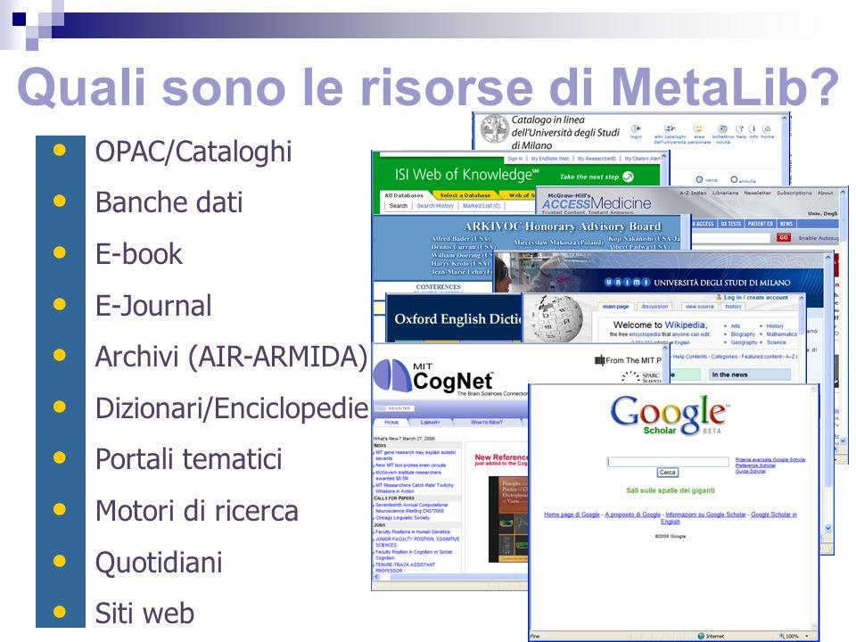 Quali sono le risorse di MetaLib? OPAC/Cataloghi Banche dati E-book E-Journal Archivi (AIR-ARMIDA) Dizionari/Enciclopedie Portali tematici Motori di r