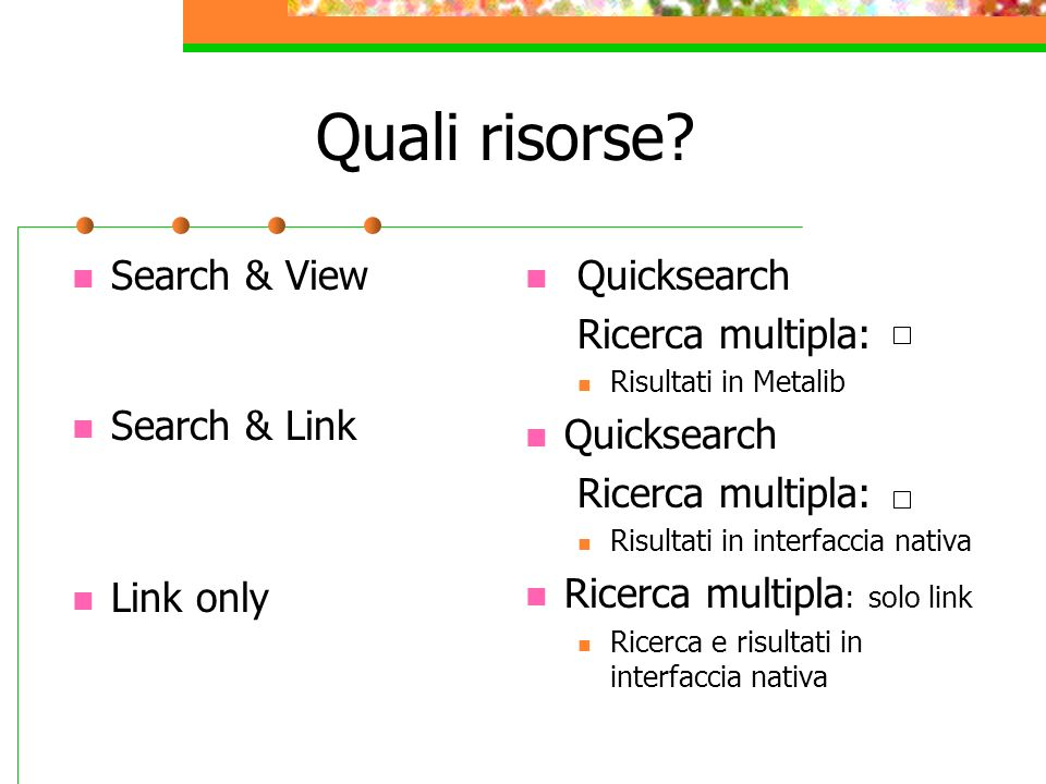 Quali risorse? Search & View Search & Link Link only Quicksearch Ricerca multipla: Risultati in Metalib Quicksearch Ricerca multipla: Risultati in int