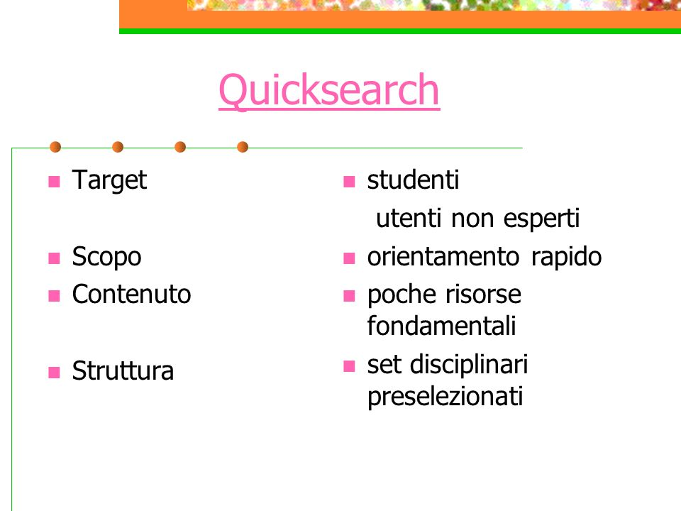Quicksearch Target Scopo Contenuto Struttura studenti utenti non esperti orientamento rapido poche risorse fondamentali set disciplinari preselezionati