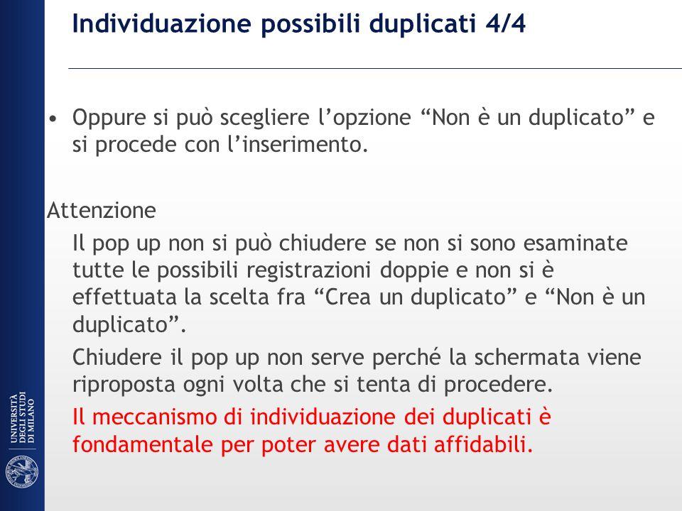 Individuazione possibili duplicati 4/4 Oppure si può scegliere lopzione Non è un duplicato e si procede con linserimento.