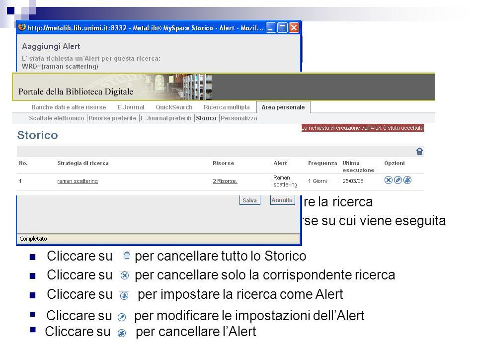Storico – opzioni Cliccare su Strategia di ricerca: per rieseguire la ricerca Cliccare su Risorse: per visualizzare le risorse su cui viene eseguita le ricerca Cliccare su per cancellare tutto lo Storico Cliccare su per cancellare solo la corrispondente ricerca Cliccare su per impostare la ricerca come Alert Cliccare su per modificare le impostazioni dellAlert Cliccare su per cancellare lAlert