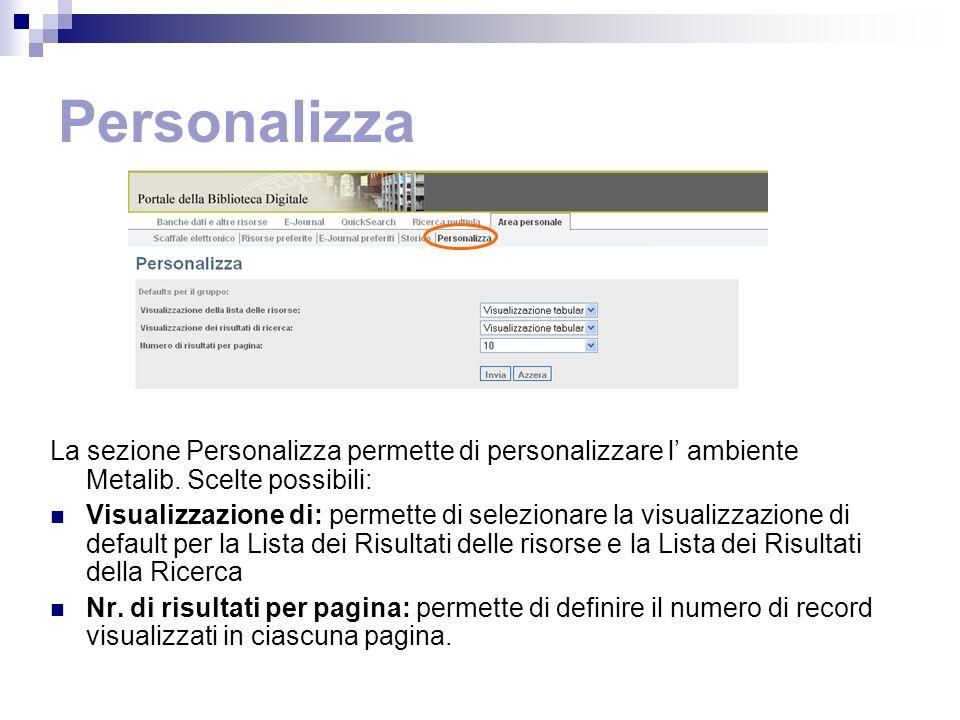 Personalizza La sezione Personalizza permette di personalizzare l ambiente Metalib.
