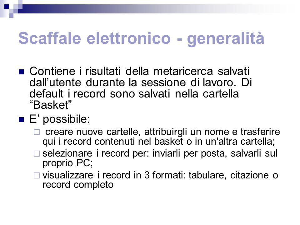 Scaffale elettronico - generalità Contiene i risultati della metaricerca salvati dallutente durante la sessione di lavoro.