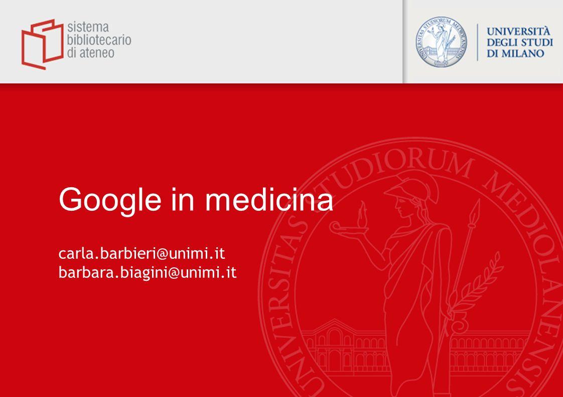 Google in medicina carla.barbieri@unimi.it barbara.biagini@unimi.it