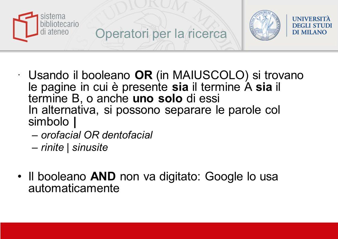 Operatori per la ricerca Usando il booleano OR (in MAIUSCOLO) si trovano le pagine in cui è presente sia il termine A sia il termine B, o anche uno so