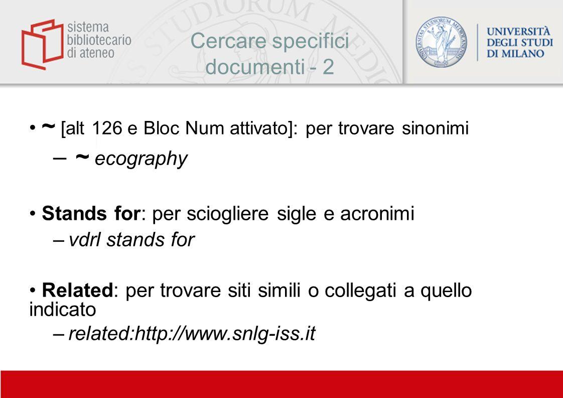 Cercare specifici documenti - 2 ~ [alt 126 e Bloc Num attivato]: per trovare sinonimi – ~ ecography Stands for: per sciogliere sigle e acronimi –vdrl