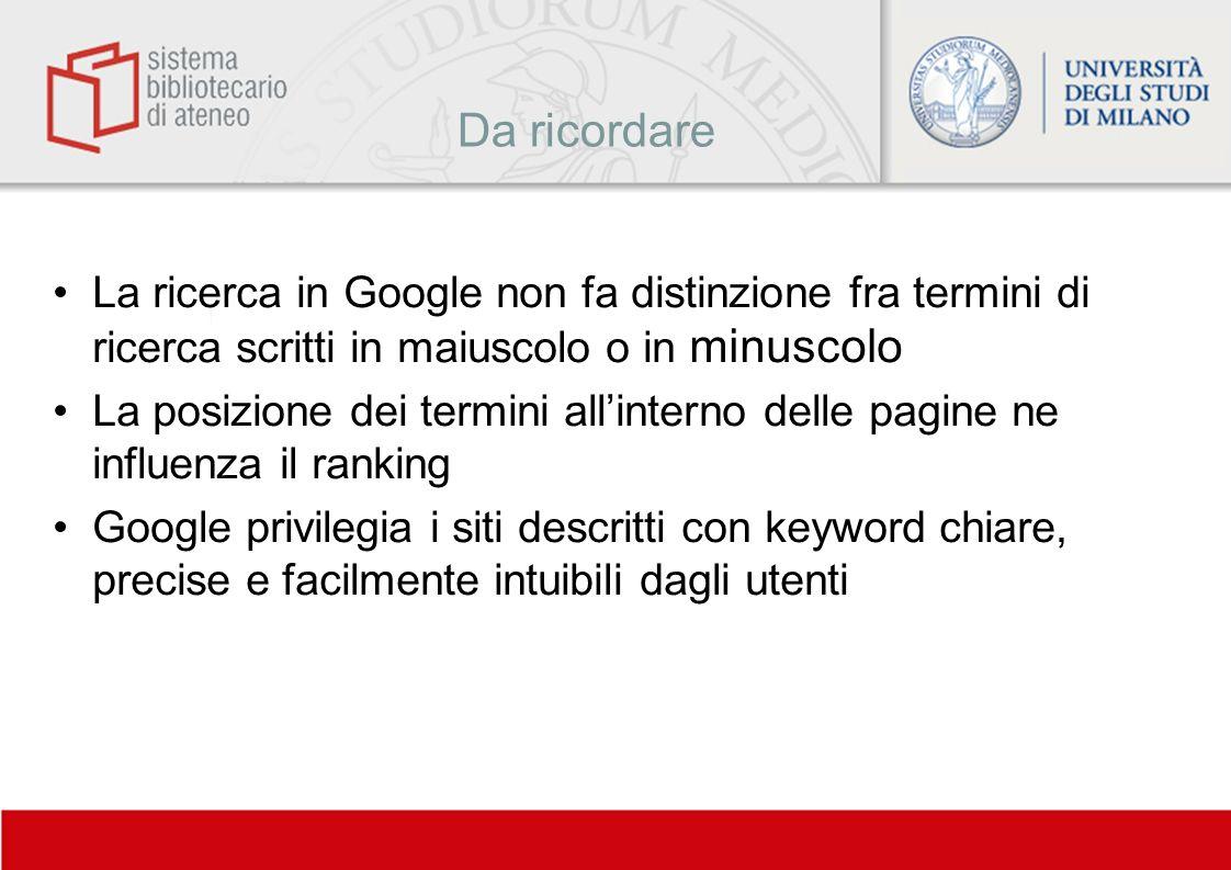 La ricerca in Google non fa distinzione fra termini di ricerca scritti in maiuscolo o in minuscolo La posizione dei termini allinterno delle pagine ne