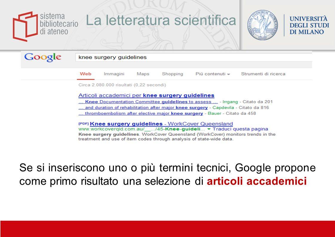 La letteratura scientifica Se si inseriscono uno o più termini tecnici, Google propone come primo risultato una selezione di articoli accademici