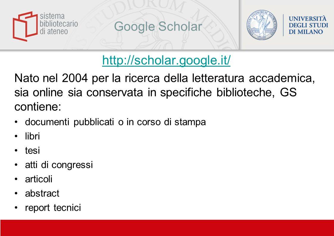 Google Scholar http://scholar.google.it/ Nato nel 2004 per la ricerca della letteratura accademica, sia online sia conservata in specifiche bibliotech