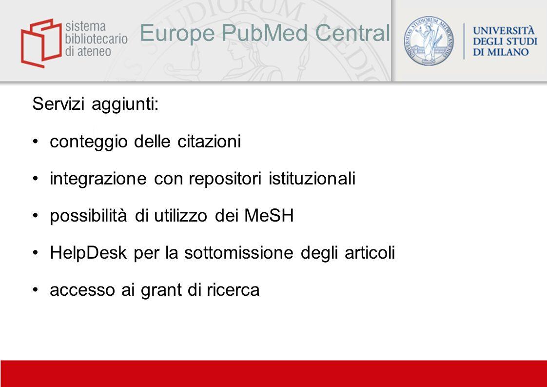 Europe PubMed Central Servizi aggiunti: conteggio delle citazioni integrazione con repositori istituzionali possibilità di utilizzo dei MeSH HelpDesk