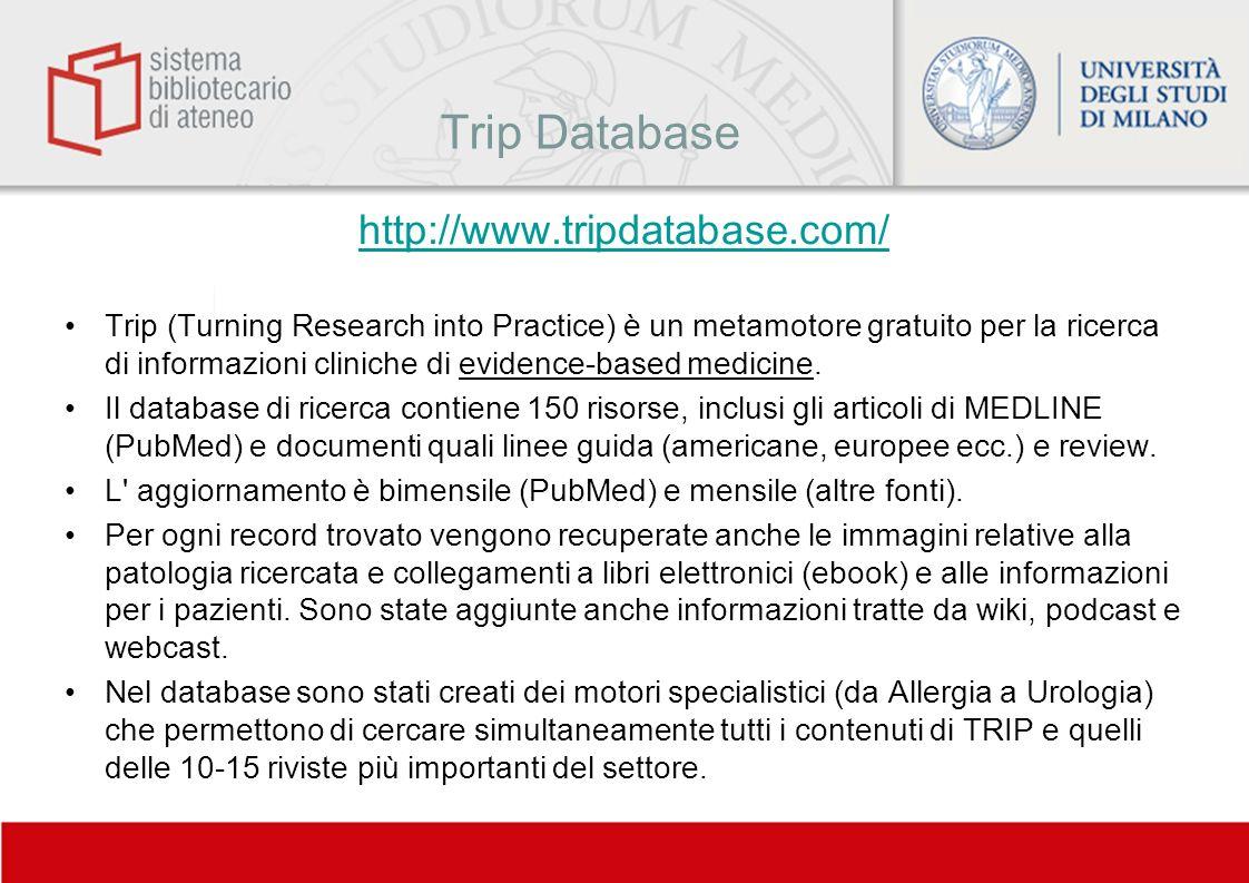 Trip Database http://www.tripdatabase.com/ Trip (Turning Research into Practice) è un metamotore gratuito per la ricerca di informazioni cliniche di e