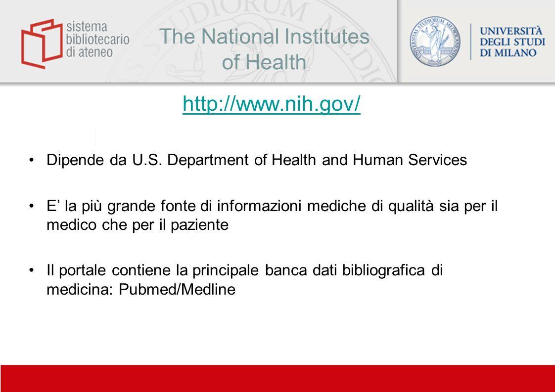 The National Institutes of Health http://www.nih.gov/ Dipende da U.S. Department of Health and Human Services E la più grande fonte di informazioni me