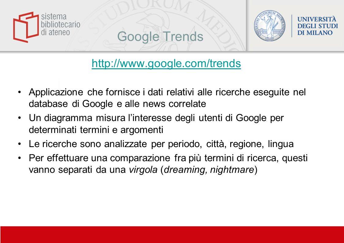 Google Trends http://www.google.com/trends Applicazione che fornisce i dati relativi alle ricerche eseguite nel database di Google e alle news correla