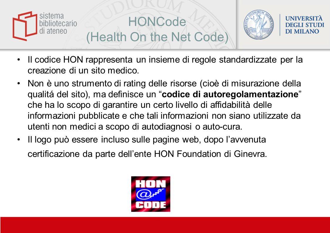 HONCode (Health On the Net Code) Il codice HON rappresenta un insieme di regole standardizzate per la creazione di un sito medico. Non è uno strumento