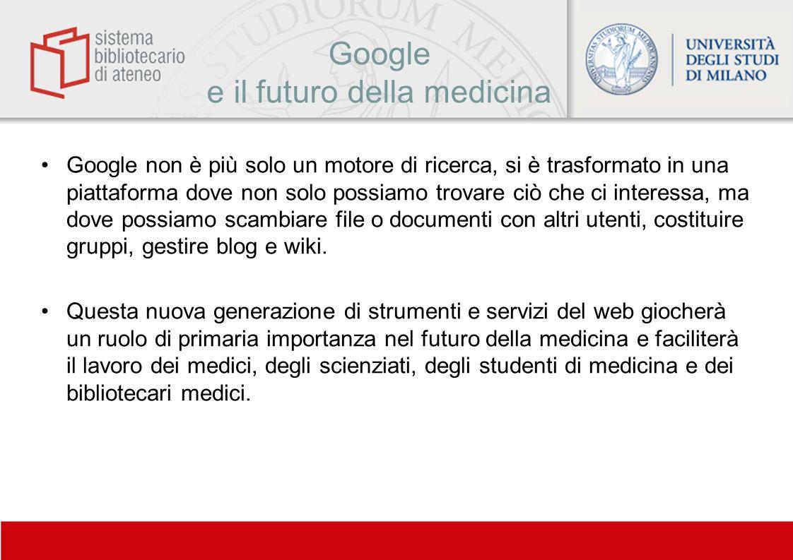 Google e il futuro della medicina Google non è più solo un motore di ricerca, si è trasformato in una piattaforma dove non solo possiamo trovare ciò c