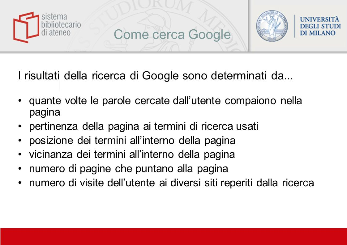 Come cerca Google I risultati della ricerca di Google sono determinati da... quante volte le parole cercate dallutente compaiono nella pagina pertinen