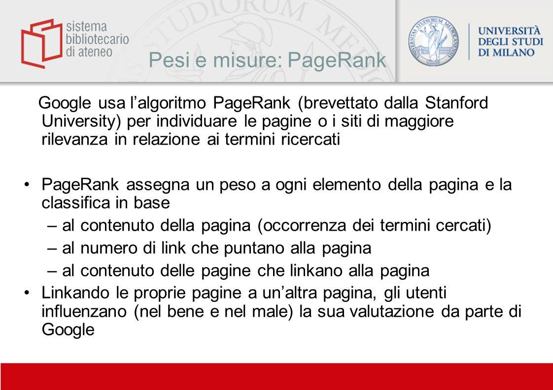 Pesi e misure: PageRank Google usa lalgoritmo PageRank (brevettato dalla Stanford University) per individuare le pagine o i siti di maggiore rilevanza