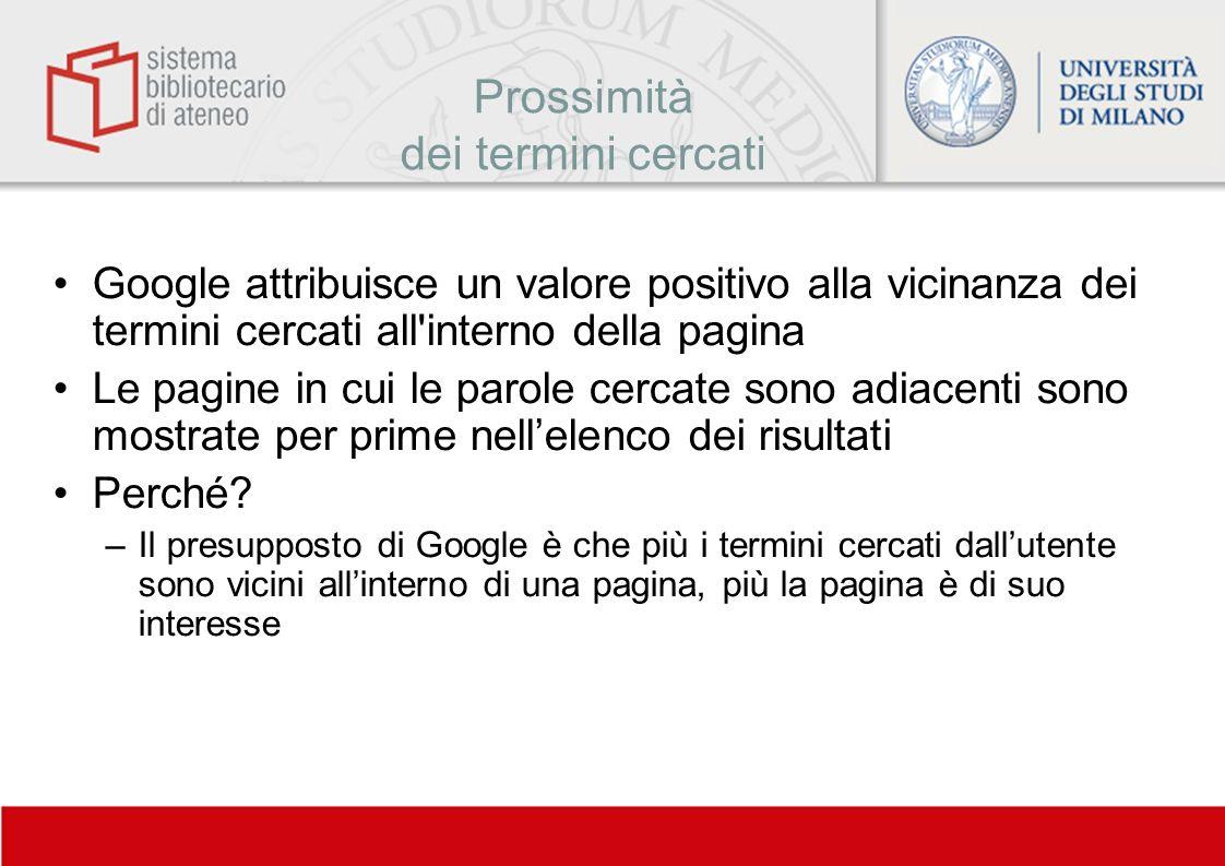 Prossimità dei termini cercati Google attribuisce un valore positivo alla vicinanza dei termini cercati all'interno della pagina Le pagine in cui le p