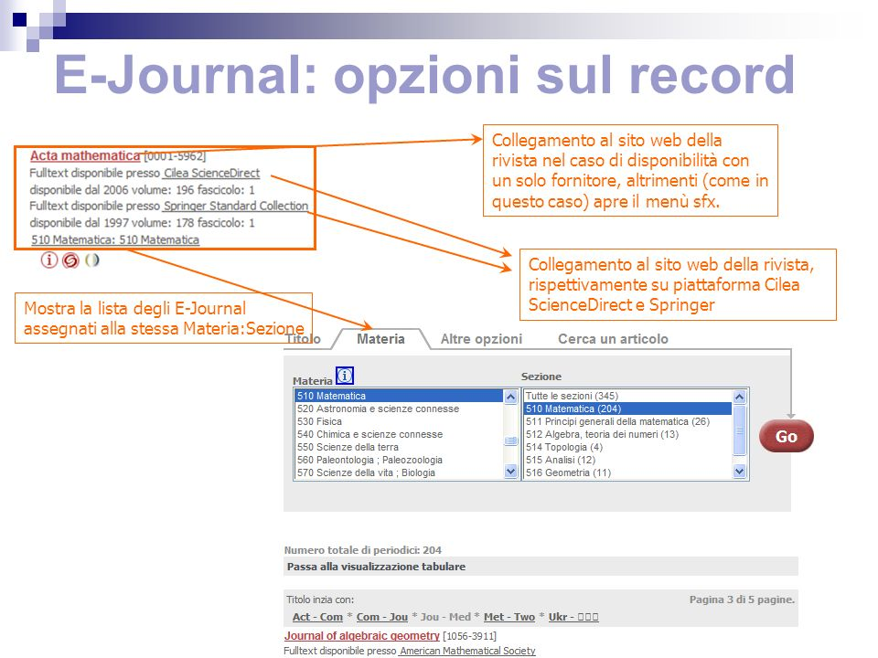 E-Journal: opzioni sul record Collegamento al sito web della rivista nel caso di disponibilità con un solo fornitore, altrimenti (come in questo caso) apre il menù sfx.