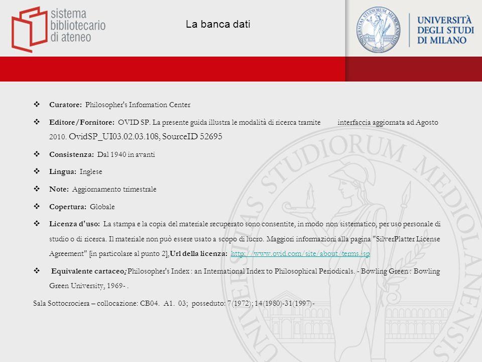 Modalità di accesso Dal portale del Sistema Bibliotecario di Ateneo (http://www.sba.unimi.it/) Banche dati cliccare sulla lettera p Philosophers Indexhttp://www.sba.unimi.it/ Oppure: Dal portale del Sistema Bibliotecario di Ateneo (http://www.sba.unimi.it/) Biblioteca digitale Banche dati cliccare sulla lettera p Philosophers Indexhttp://www.sba.unimi.it/ Laccesso è libero dai terminali delluniversità.