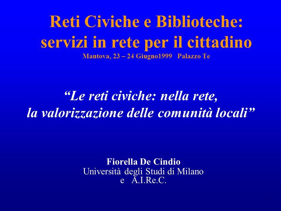 1 Reti Civiche e Biblioteche: servizi in rete per il cittadino Mantova, 23 – 24 Giugno1999 Palazzo Te Fiorella De Cindio Università degli Studi di Milano e A.I.Re.C.