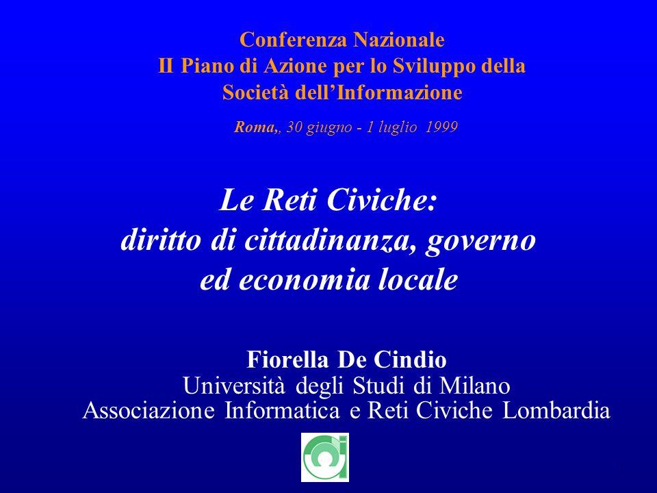 1 Conferenza Nazionale II Piano di Azione per lo Sviluppo della Società dellInformazione Roma,, 30 giugno - 1 luglio 1999 Fiorella De Cindio Universit
