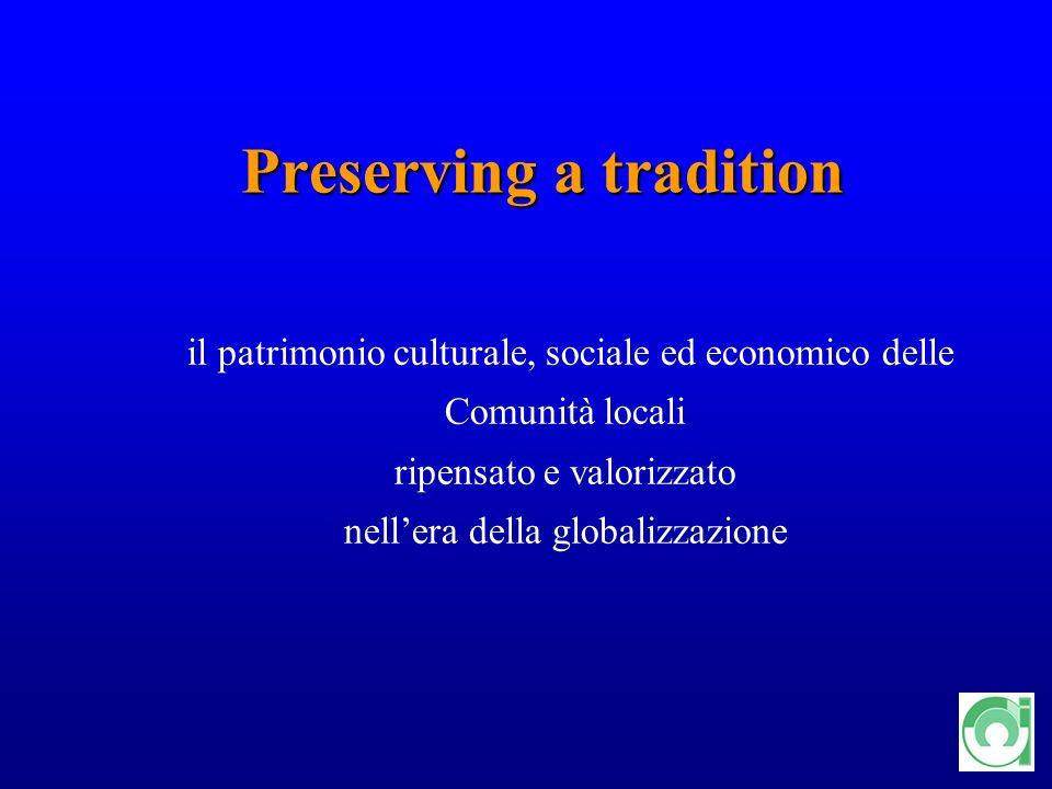 14 Preserving a tradition Preserving a tradition il patrimonio culturale, sociale ed economico delle Comunità locali ripensato e valorizzato nellera della globalizzazione