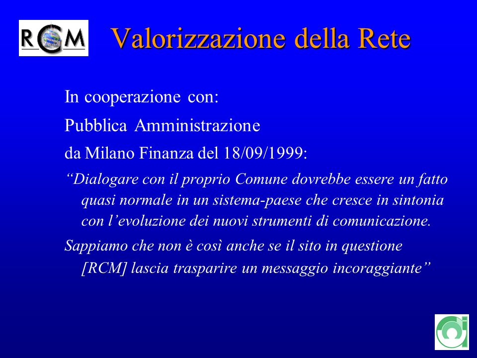 10 Valorizzazione della Rete Valorizzazione della Rete In cooperazione con: Pubblica Amministrazione da Milano Finanza del 18/09/1999: Dialogare con i