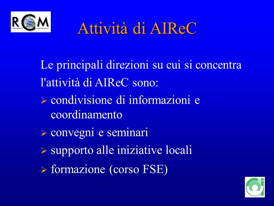 5 Attività di AIReC Le principali direzioni su cui si concentra l'attività di AIReC sono: condivisione di informazioni e coordinamento convegni e semi