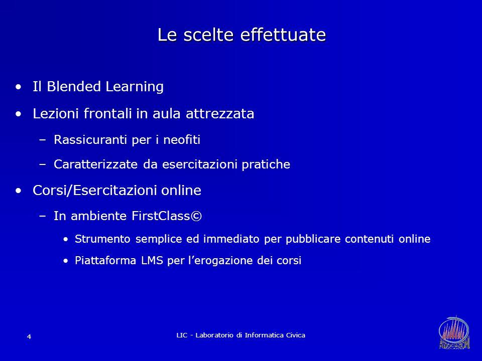 LIC - Laboratorio di Informatica Civica 4 Le scelte effettuate Il Blended Learning Lezioni frontali in aula attrezzata –Rassicuranti per i neofiti –Ca
