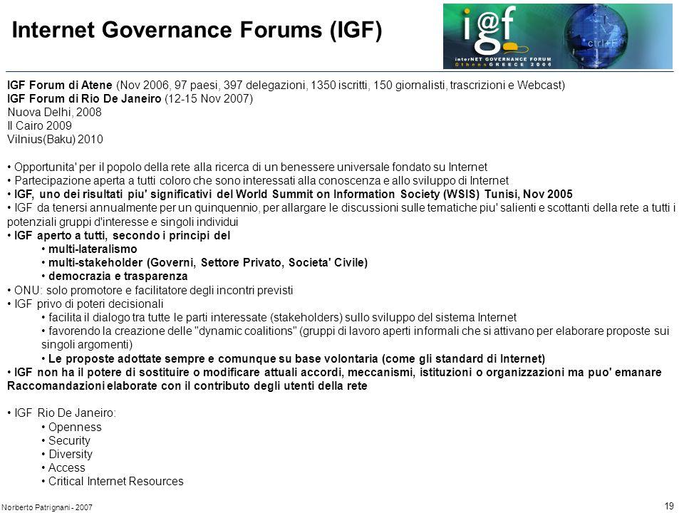 19 Norberto Patrignani - 2007 IGF Forum di Atene (Nov 2006, 97 paesi, 397 delegazioni, 1350 iscritti, 150 giornalisti, trascrizioni e Webcast) IGF For